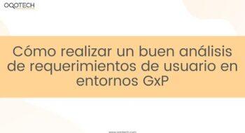 Cómo realizar un buen análisis de requerimientos de usuario en entornos GxP - Webinar.