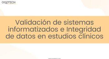 Validación de sistemas informatizados e Integridad de datos en estudios clínicos