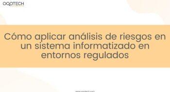 Cómo aplicar análisis de riesgos en un sistema informatizado en entornos regulados
