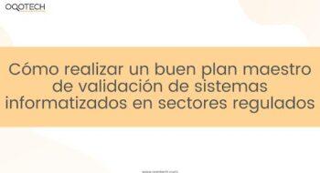Cómo realizar un buen plan maestro de validación de sistemas informatizados en sectores regulados