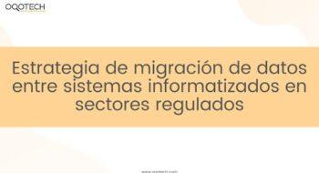 Estrategia de migración de datos entre sistemas informatizados en sectores regulados