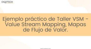 Ejemplo práctico de Taller VSM - Value Stream Mapping, Mapas de Flujo de Valor.
