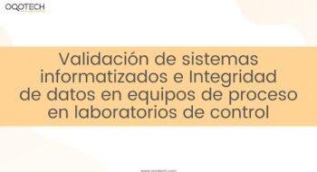 Validación de SI e Integridad de datos en equipos de proceso en laboratorios de control